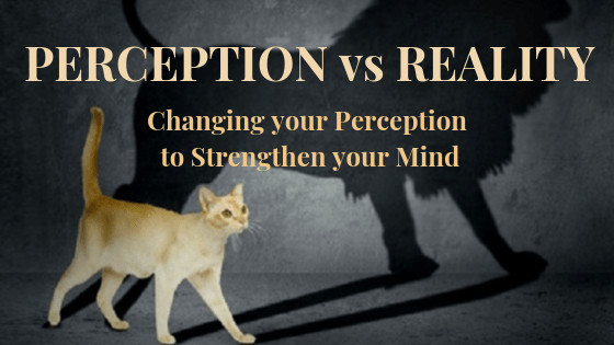 Changing your Perception will help to Strengthen your Mind