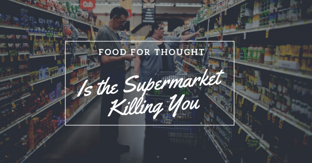 Food for Thought! Is the Supermarket Killing You