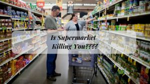 Is the Supermarket Killing You - Ignore the Processed Foods, Chips, Lollies  and Meals
