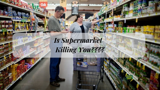 Is the Supermarket Killing you with it's Chemical & Toxic Maze in the Foods you are eating
