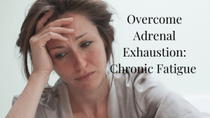 Overcome Adrenal Exhaustion/Chronic Fatigue by Improving your Immune System