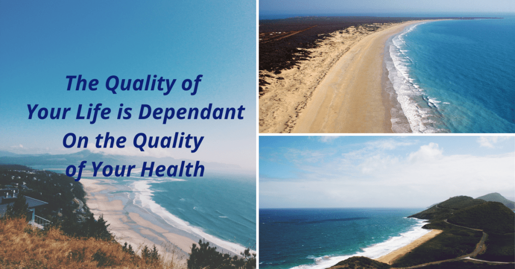 The Quality of Your Life is Dependant On the Quality of your Health