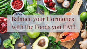 Balance your Hormones with the Foods you Eat