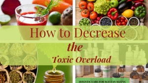 How to Decrease the Toxic Overload for a Healthier Body & Mind