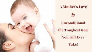 A Mother's Love is Unconditional The Toughest Role You will Ever Take