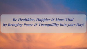 Build a Healthier and Happier Life by Bringing Tranquillity and Peace to your Daily Living