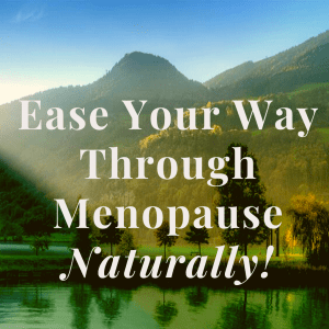 Ease your Way through Menopause Naturally
