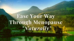 Ease your Way through Menopause for Optimal Health, Happiness & Vitality. Making this the Best time of your Life