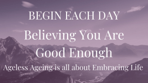 Begin-each-day-Believing-you-are-Good-Enough