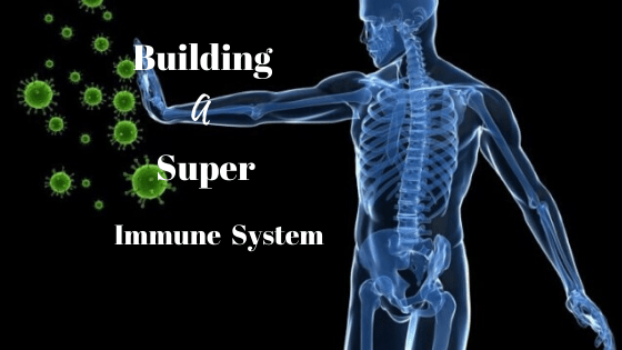 Building a Super Immune System to Prevent & Overcome Disease