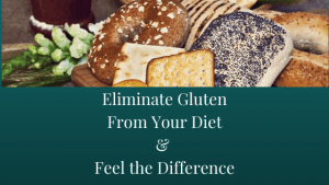 Eliminate Gluten from your Diet & Feel the Difference