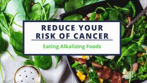 Reduce your Risk of Cancer, Eating Alkalizing Foods