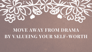 Move-Away-from-Drama-by-Valuing-your-Self-Worth