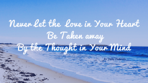 Balance your Mind and your Body by Letting your Thoughts takeaway the Love in your Heart