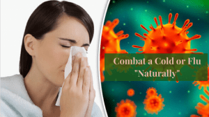 "Combat a Cold or Flu ""Naturally"" is the best way to Restore Optimal Health"