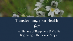 Begin with these 12 Steps to Transform your Health for a Lifetime