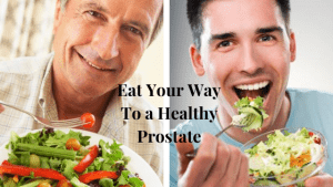 The Way to a Healthy Prostate begins with the Foods you Eat & the Lifestyle you Lead