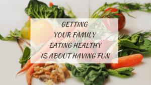 Healthy Eating begins with having fun