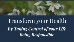 Transform your Health by Taking Control of your Life. Being Responsible