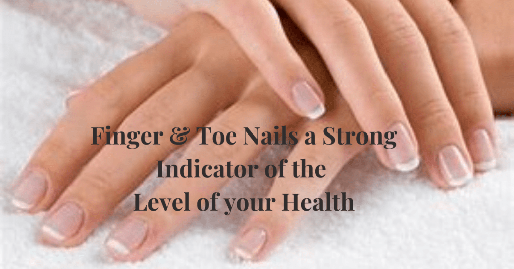 Finger & Toe Nails Strong Indicator of your level of health