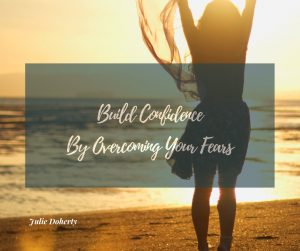 Build Confidence by Overcoming your Fears