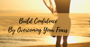 Build Confidence Overcoming your Fears