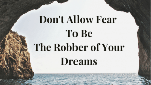 Don't Allow Fear to be the Robber of your Dreams:: Taking Charge