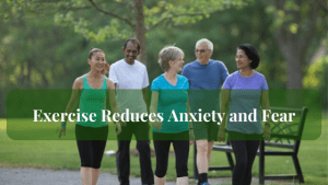 Exercise Reduces Anxiety and Fear by stimulating your Endorphins - Your Feel Good Hormones