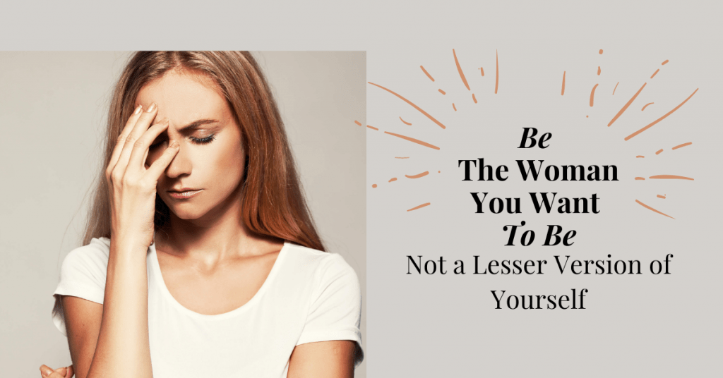 Be The Woman You Want To Be_ Not a Lesser Version