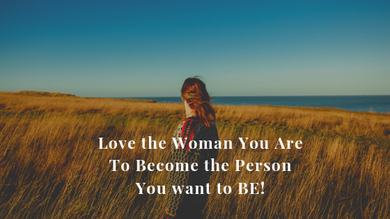 Love the Woman you want to Become - Not what you think others want you to become