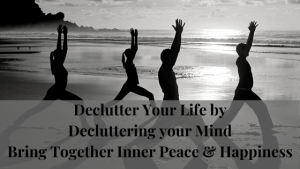 Declutter-Your-Life-by-Decluttering-your-Mind-Bring-Together-Inner-Peace-Happiness.