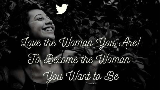 Love the Woman You Are! To Become the Woman you Want to Be! 2 Major Steps to Begin Taking Charge of your Health & Life