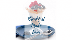 Breakfast made Easy: Most Important Meal of the day!