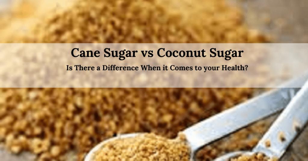 Cane Sugar vs Coconut Sugar