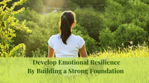 Develop-Emotional-Resilience by Building a Strong Foundation
