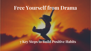 The Best Way to Free yourself from Drama is to Eliminate Negative Habits
