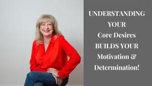 Understanding Your Core Desires Builds Motivation and Determination
