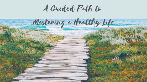 A Guided Path to Mastering a Healthy Life