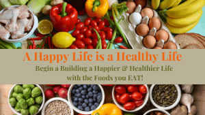 A Happy Life is a Healthy Life beginning with making healthy foods choices