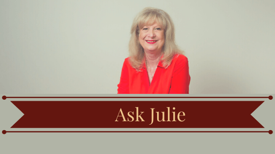 So You'd Like to Know More - Ask Julie a Question?