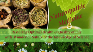 Naturopathic-Medicine-Restoring-Optimal-health. & Quality of Life with the Wonder of Nature & the Knowledge of Science