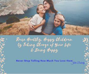 Steps to Raising Healthy, Happy Children