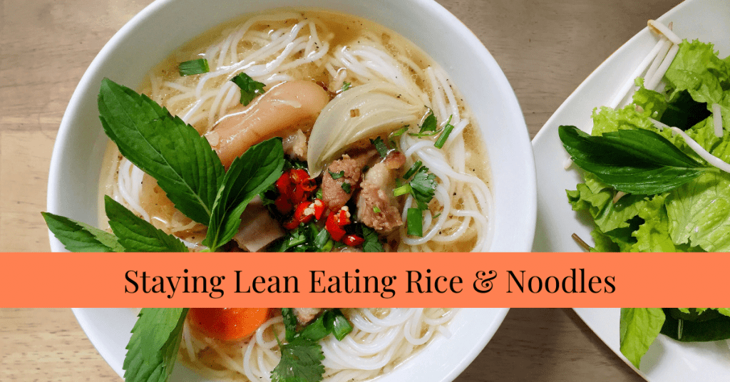 Staying Lean while Eating Rice & Noodles