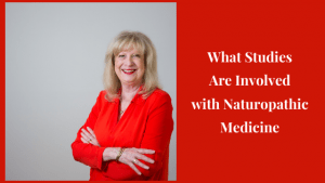 What Studies are Involved as a Naturopathic Practitioner