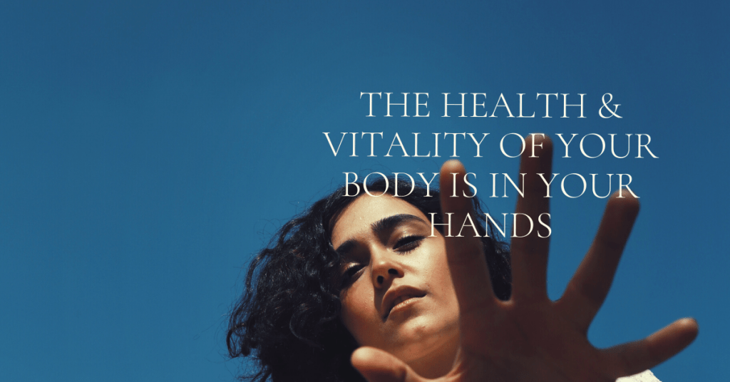 The-Health-Vitality-of-your-Body-is-in-your-Hands