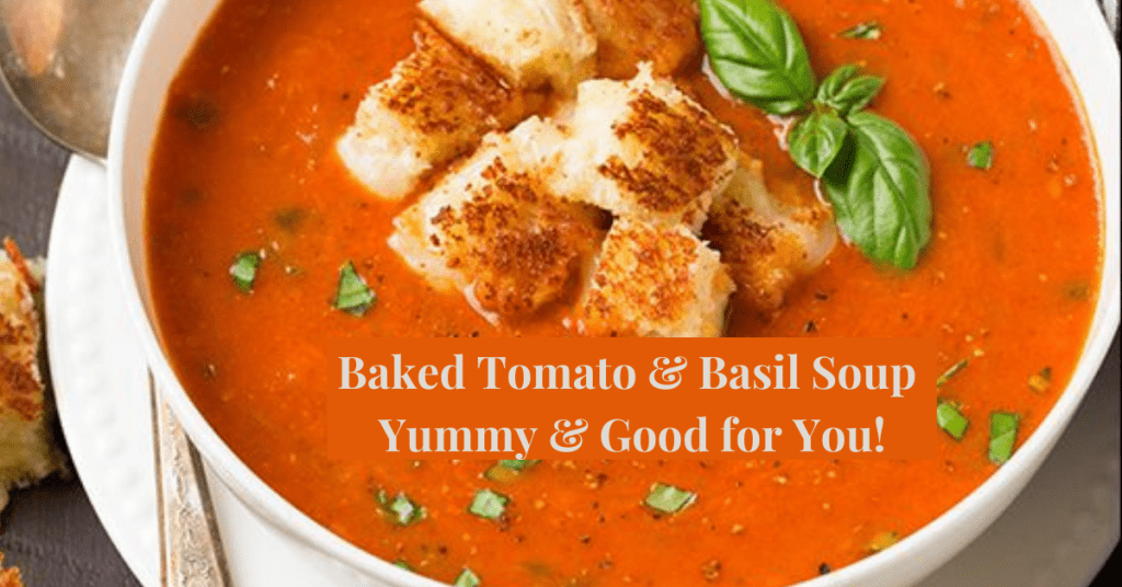 Baked Tomato and Basil Soup - Yummy & Healthy for You