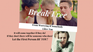 Break-Free-Worrying-if-Somebody-Likes-You - Begin by being one of the people whom like you