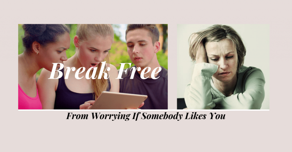 Break-Free-Worrying-if-Somebody-Likes-You-