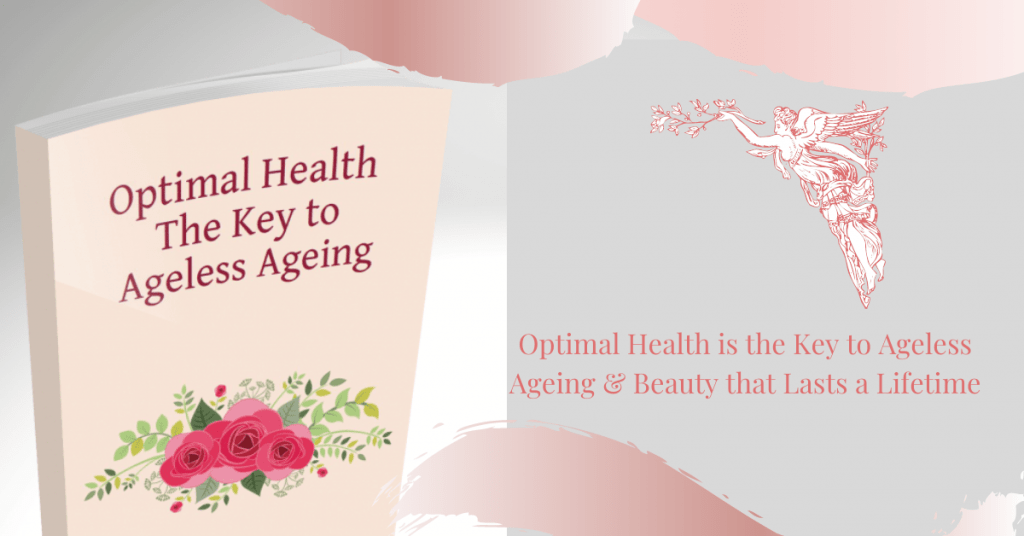 Optimal Health the Key to Ageless Ageing & Beauty