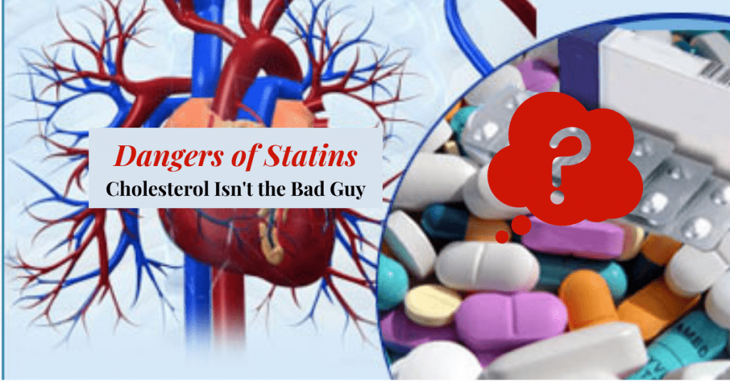 Dangers of Statin Medication: Cholesterol is not the Bad Guy
